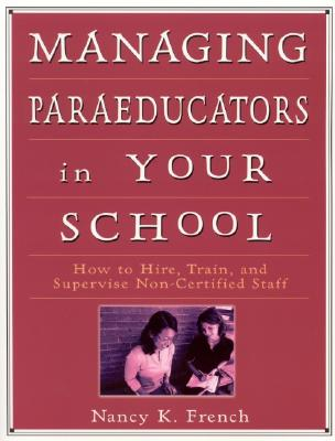 Managing Paraeducators in Your School By French, Nancy K.