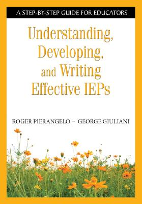 Understanding, Developing, and Writing Effective IEPs By Pierangelo, Roger/ Giuliani, George